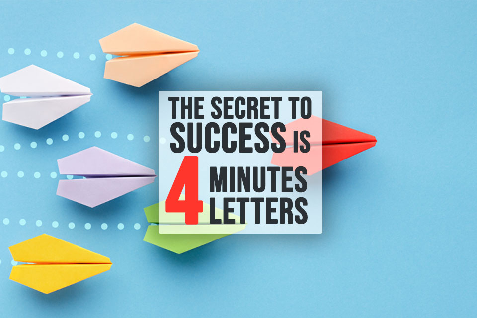 The secret to success is 4 minutes and 4 letters